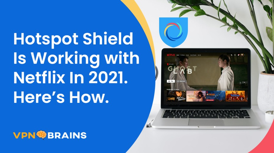 Hotspot Shield works with Netflix