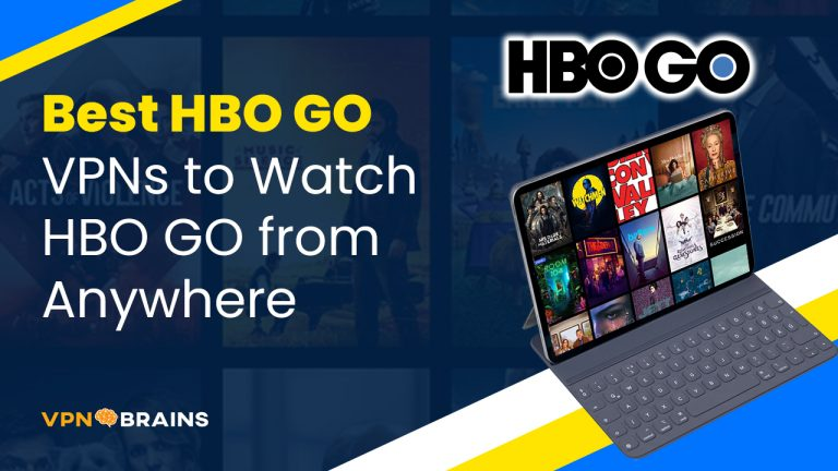 Best VPN for HBO GO, Now and Max