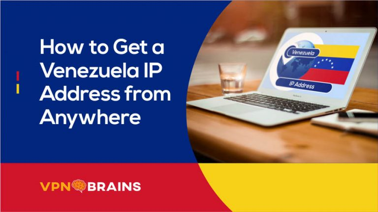 How to get a Venezuela IP address from anywhere