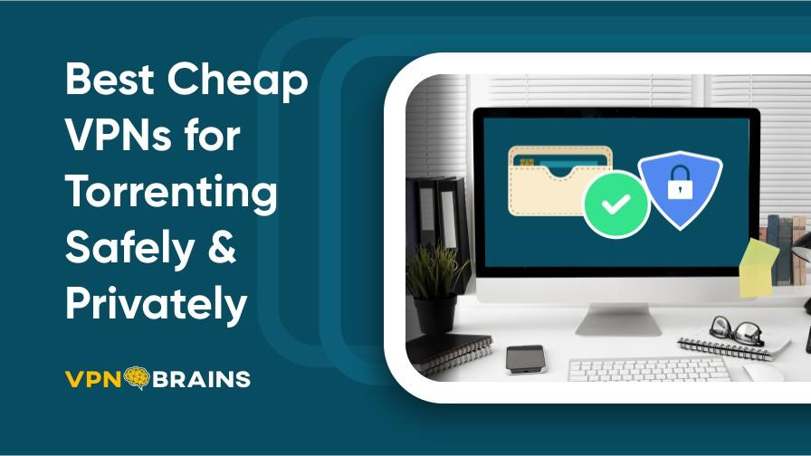 Best Cheap VPNs for Torrenting