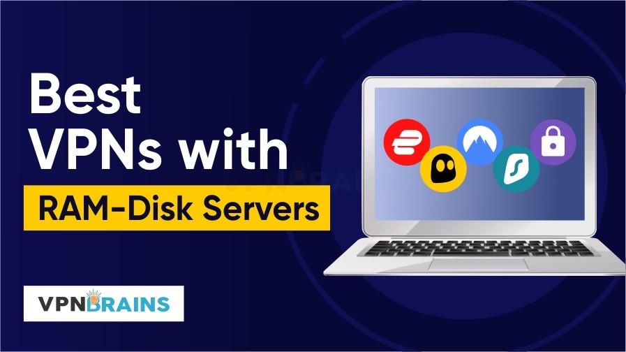 Best VPNs with RAM disks